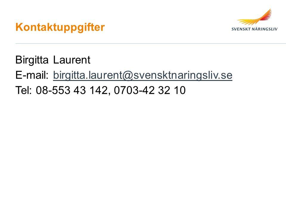 Kontaktuppgifter Birgitta Laurent E-mail: birgitta.laurent@svensktnaringsliv.sebirgitta.laurent@svensktnaringsliv.se Tel: 08-553 43 142, 0703-42 32 10