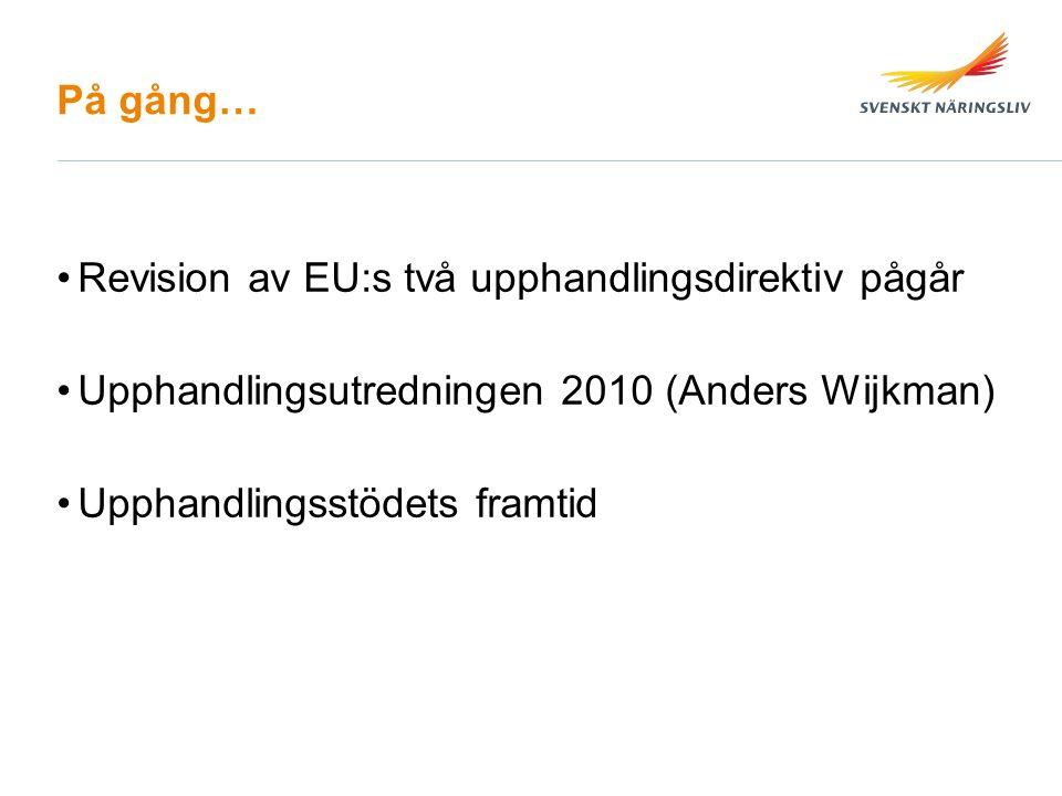 På gång… Revision av EU:s två upphandlingsdirektiv pågår Upphandlingsutredningen 2010 (Anders Wijkman) Upphandlingsstödets framtid