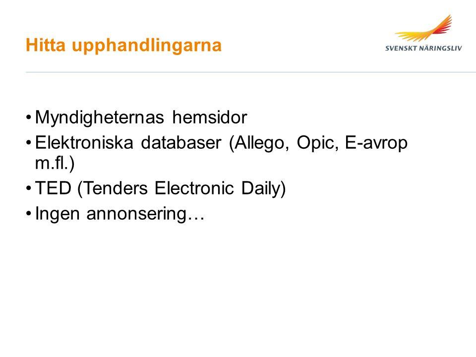 Hitta upphandlingarna Myndigheternas hemsidor Elektroniska databaser (Allego, Opic, E-avrop m.fl.) TED (Tenders Electronic Daily) Ingen annonsering…