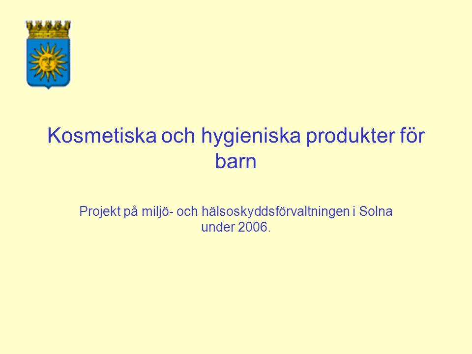 Kosmetiska och hygieniska produkter för barn Projekt på miljö- och hälsoskyddsförvaltningen i Solna under 2006.