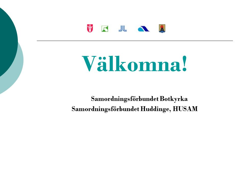 Välkomna! Samordningsförbundet Botkyrka Samordningsförbundet Huddinge, HUSAM