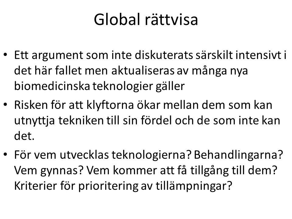 Global rättvisa Ett argument som inte diskuterats särskilt intensivt i det här fallet men aktualiseras av många nya biomedicinska teknologier gäller R