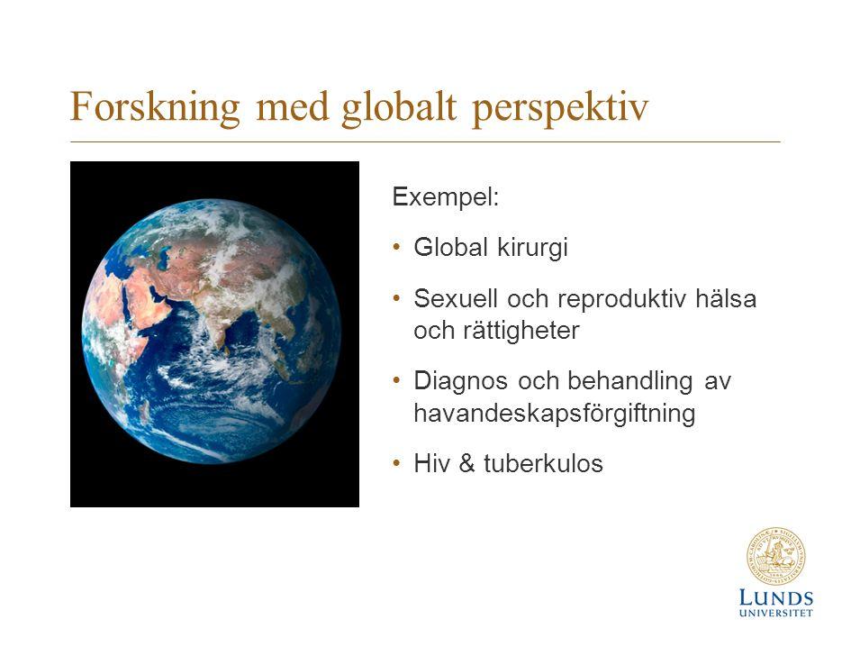 Forskning med globalt perspektiv Exempel: Global kirurgi Sexuell och reproduktiv hälsa och rättigheter Diagnos och behandling av havandeskapsförgiftning Hiv & tuberkulos