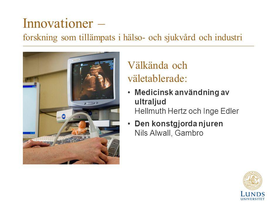 Innovationer – forskning som tillämpats i hälso- och sjukvård och industri Välkända och väletablerade: Medicinsk användning av ultraljud Hellmuth Hertz och Inge Edler Den konstgjorda njuren Nils Alwall, Gambro
