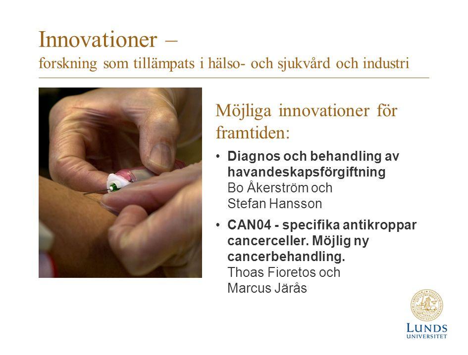 Innovationer – forskning som tillämpats i hälso- och sjukvård och industri Möjliga innovationer för framtiden: Diagnos och behandling av havandeskapsförgiftning Bo Åkerström och Stefan Hansson CAN04 - specifika antikroppar cancerceller.
