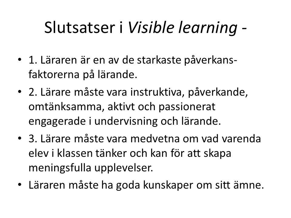 Slutsatser i Visible learning - 1.Läraren är en av de starkaste påverkans- faktorerna på lärande.
