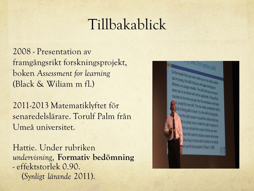 Tillbakablick 2008 - Presentation av framgångsrikt forskningsprojekt, boken Assessment for learning (Black & Wiliam m fl.) 2011-2013 Matematiklyftet för senaredelslärare.