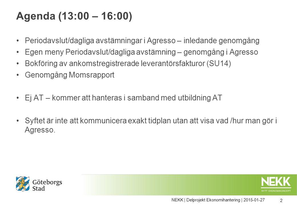 Agenda (13:00 – 16:00) Periodavslut/dagliga avstämningar i Agresso – inledande genomgång Egen meny Periodavslut/dagliga avstämning – genomgång i Agres