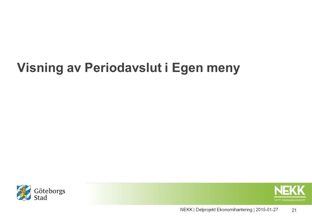 Visning av Periodavslut i Egen meny NEKK | Delprojekt Ekonomihantering | 2015-01-27 21