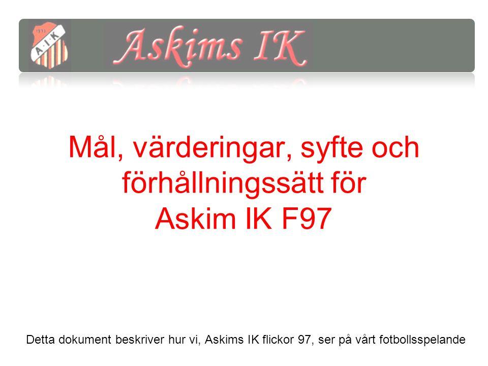 Mål, värderingar, syfte och förhållningssätt för Askim IK F97 Detta dokument beskriver hur vi, Askims IK flickor 97, ser på vårt fotbollsspelande