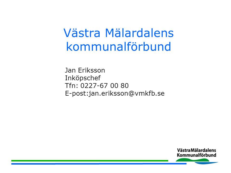 Västra Mälardalens kommunalförbund Jan Eriksson Inköpschef Tfn: 0227-67 00 80 E-post:jan.eriksson@vmkfb.se