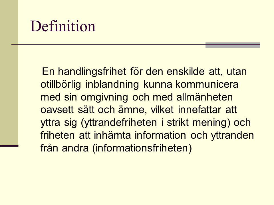 Definition En handlingsfrihet för den enskilde att, utan otillbörlig inblandning kunna kommunicera med sin omgivning och med allmänheten oavsett sätt och ämne, vilket innefattar att yttra sig (yttrandefriheten i strikt mening) och friheten att inhämta information och yttranden från andra (informationsfriheten)
