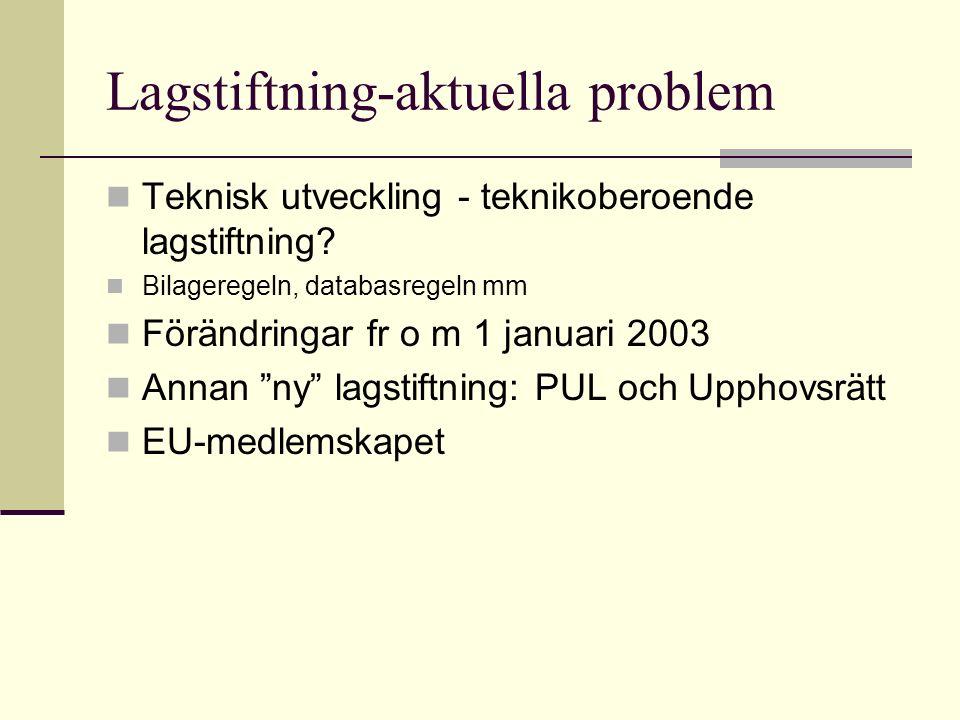 Lagstiftning-aktuella problem Teknisk utveckling - teknikoberoende lagstiftning? Bilageregeln, databasregeln mm Förändringar fr o m 1 januari 2003 Ann