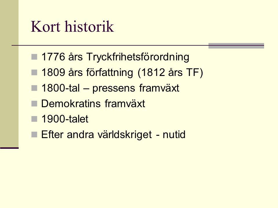Kort historik 1776 års Tryckfrihetsförordning 1809 års författning (1812 års TF) 1800-tal – pressens framväxt Demokratins framväxt 1900-talet Efter an