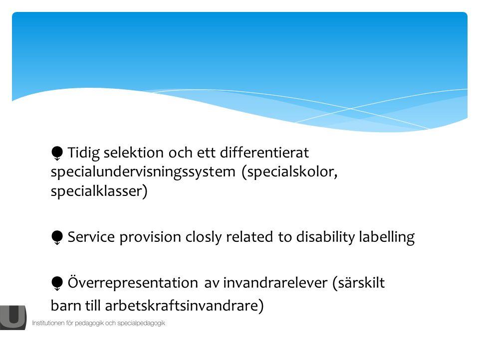 Tidig selektion och ett differentierat specialundervisningssystem (specialskolor, specialklasser) Service provision closly related to disability labelling Överrepresentation av invandrarelever (särskilt barn till arbetskraftsinvandrare)