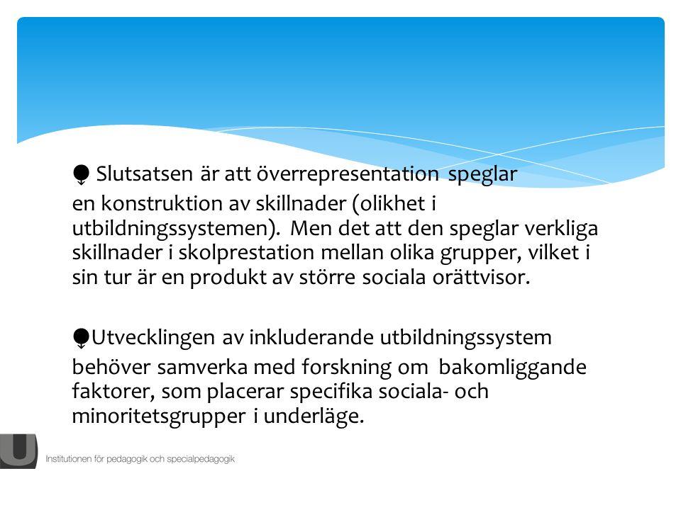 Slutsatsen är att överrepresentation speglar en konstruktion av skillnader (olikhet i utbildningssystemen).