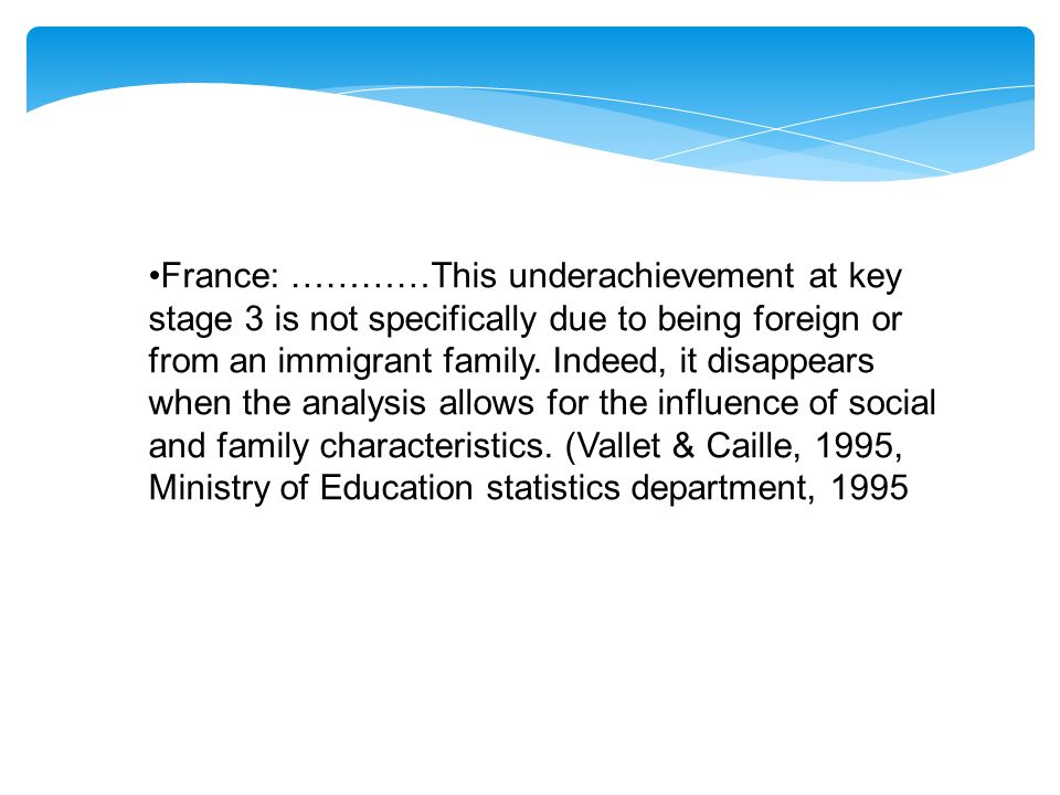 France: …………This underachievement at key stage 3 is not specifically due to being foreign or from an immigrant family.