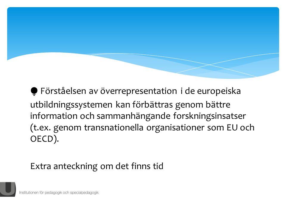 Förståelsen av överrepresentation i de europeiska utbildningssystemen kan förbättras genom bättre information och sammanhängande forskningsinsatser (t.ex.