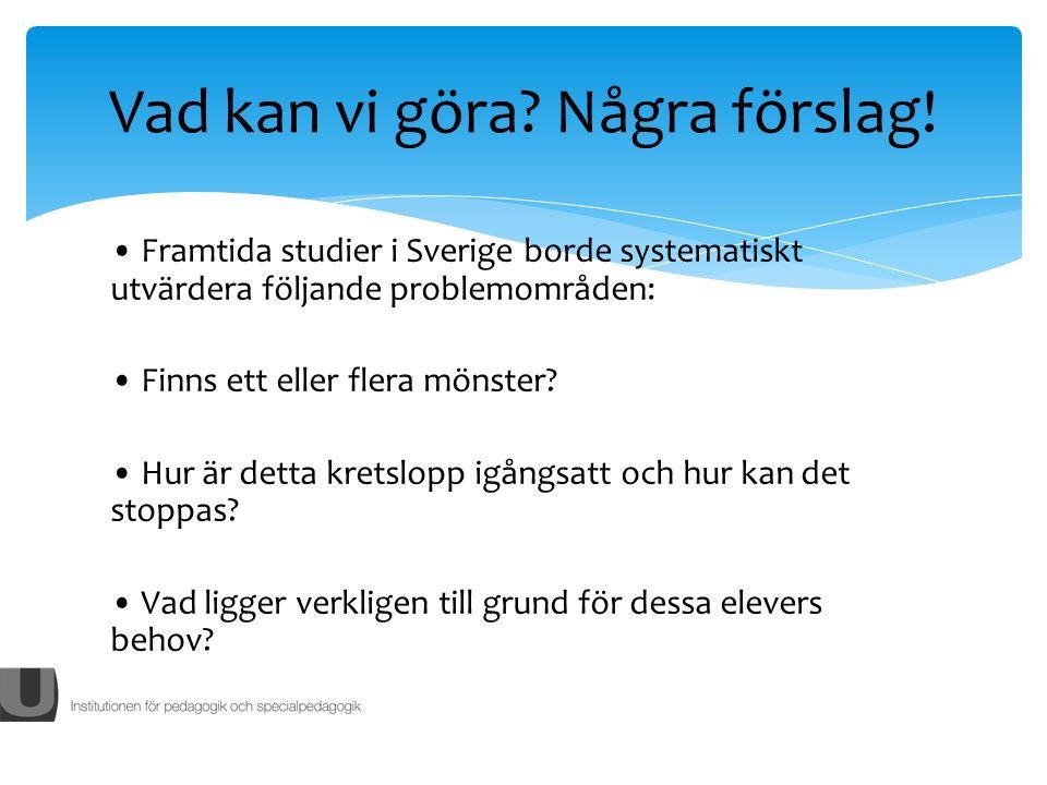 Framtida studier i Sverige borde systematiskt utvärdera följande problemområden: Finns ett eller flera mönster.