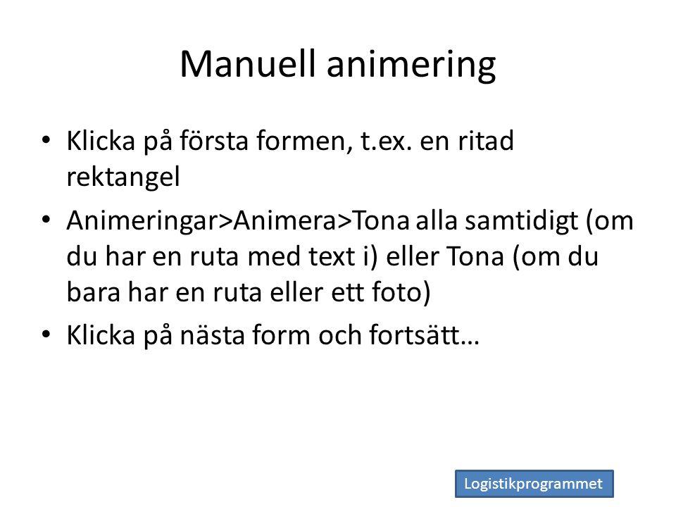 Logistikprogrammet Manuell animering Klicka på första formen, t.ex.