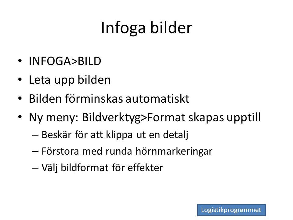 Logistikprogrammet Infoga bilder INFOGA>BILD Leta upp bilden Bilden förminskas automatiskt Ny meny: Bildverktyg>Format skapas upptill – Beskär för att klippa ut en detalj – Förstora med runda hörnmarkeringar – Välj bildformat för effekter