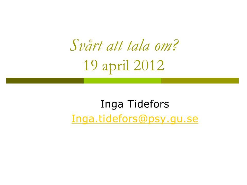 Svårt att tala om? 19 april 2012 Inga Tidefors Inga.tidefors@psy.gu.se