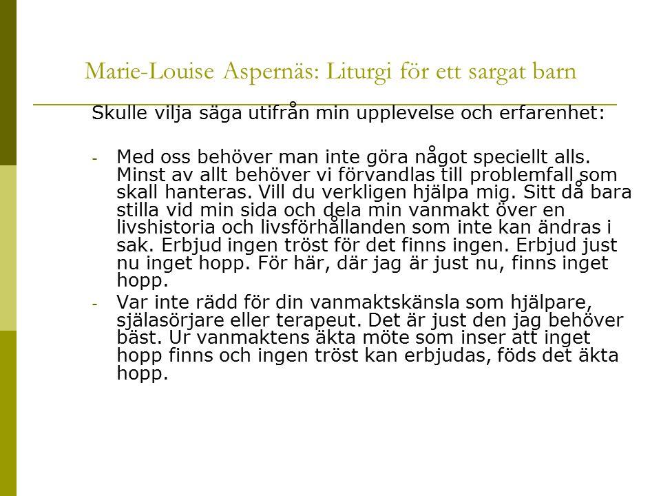 Marie-Louise Aspernäs: Liturgi för ett sargat barn Skulle vilja säga utifrån min upplevelse och erfarenhet: - Med oss behöver man inte göra något spec