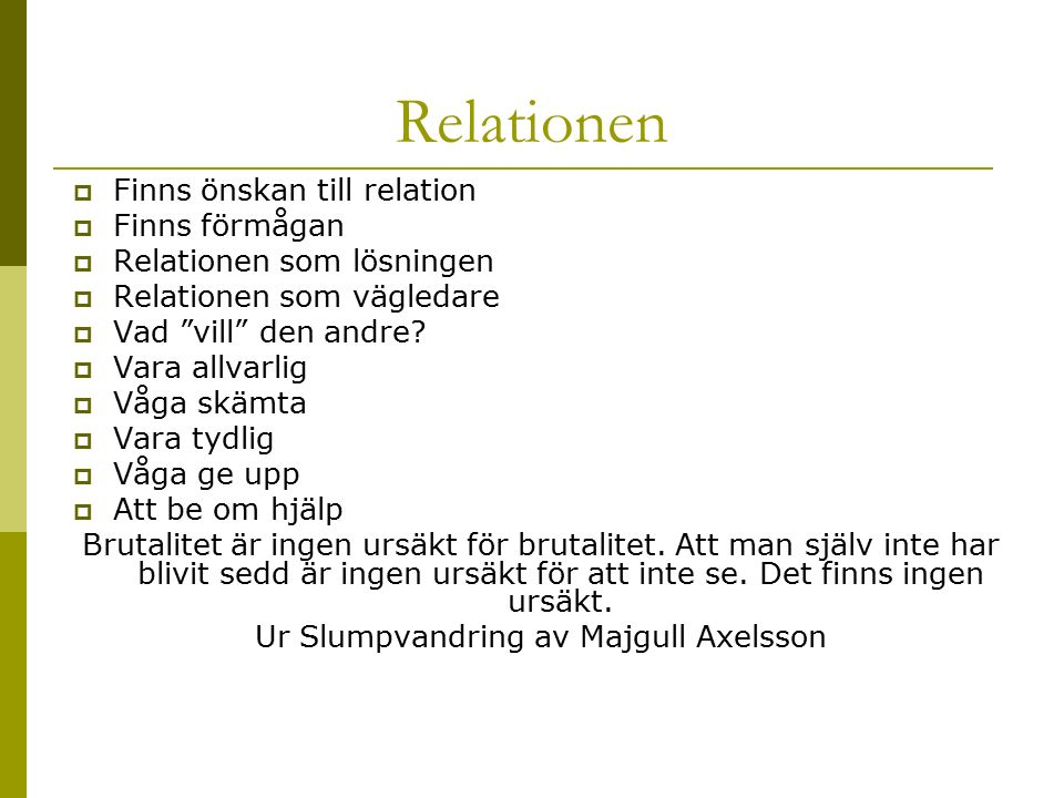 """Relationen  Finns önskan till relation  Finns förmågan  Relationen som lösningen  Relationen som vägledare  Vad """"vill"""" den andre?  Vara allvarli"""