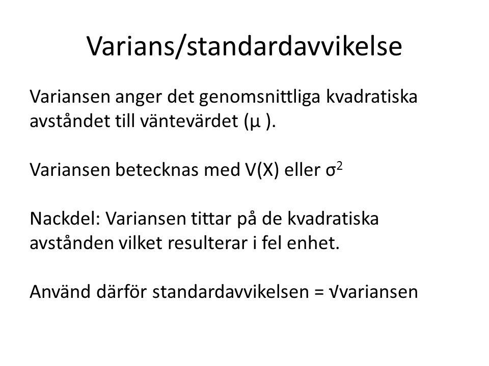 Varians/standardavvikelse Variansen anger det genomsnittliga kvadratiska avståndet till väntevärdet (µ ). Variansen betecknas med V(X) eller σ 2 Nackd