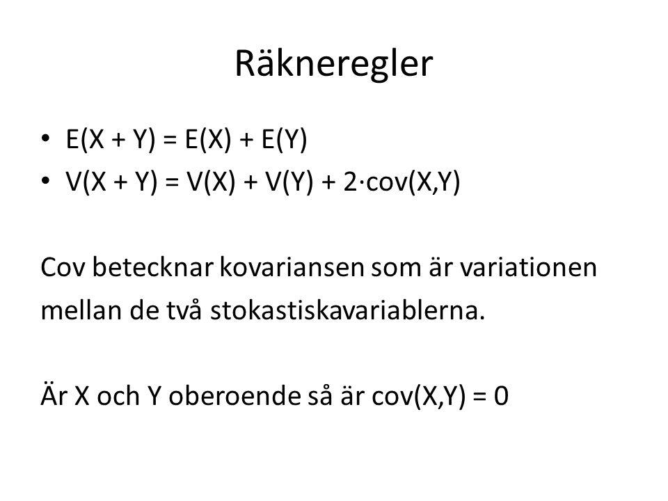 Räkneregler E(X + Y) = E(X) + E(Y) V(X + Y) = V(X) + V(Y) + 2·cov(X,Y) Cov betecknar kovariansen som är variationen mellan de två stokastiskavariablerna.