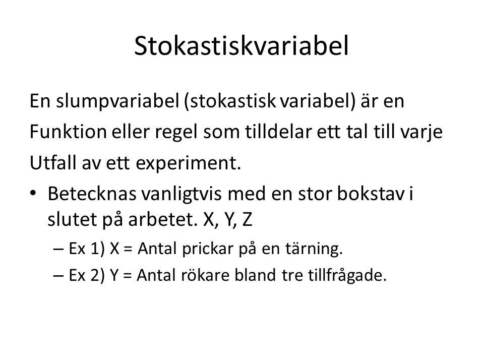 Stokastiskvariabel En slumpvariabel (stokastisk variabel) är en Funktion eller regel som tilldelar ett tal till varje Utfall av ett experiment.