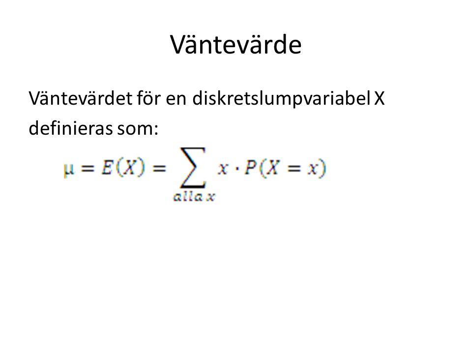 Väntevärde Väntevärdet för en diskretslumpvariabel X definieras som: