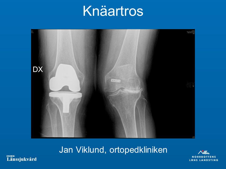 DIVISION Länssjukvård Knäartros Jan Viklund, ortopedkliniken
