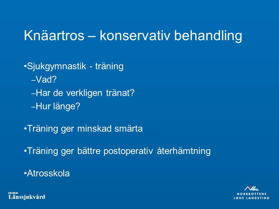 DIVISION Länssjukvård Knäartros – konservativ behandling Sjukgymnastik - träning – Vad? – Har de verkligen tränat? – Hur länge? Träning ger minskad sm