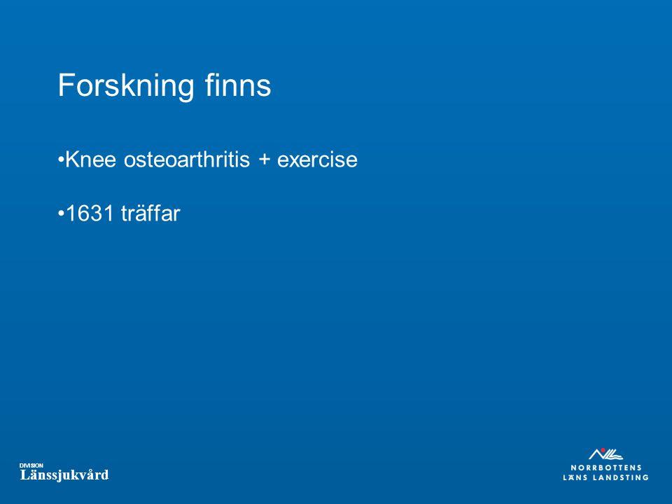 DIVISION Länssjukvård Forskning finns Knee osteoarthritis + exercise 1631 träffar