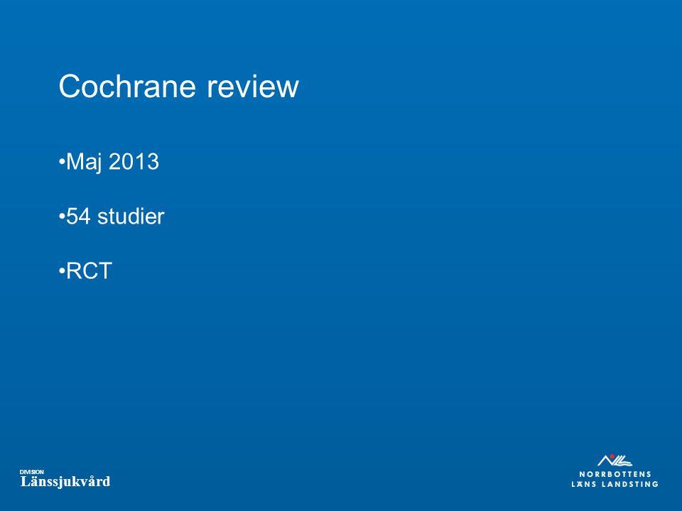 DIVISION Länssjukvård Cochrane review Maj 2013 54 studier RCT