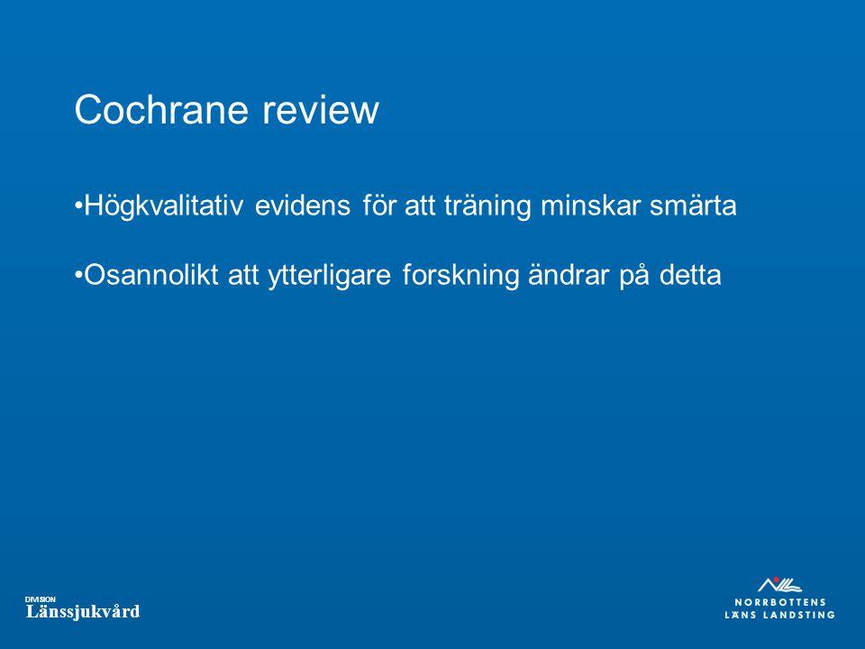 DIVISION Länssjukvård Cochrane review Högkvalitativ evidens för att träning minskar smärta Osannolikt att ytterligare forskning ändrar på detta