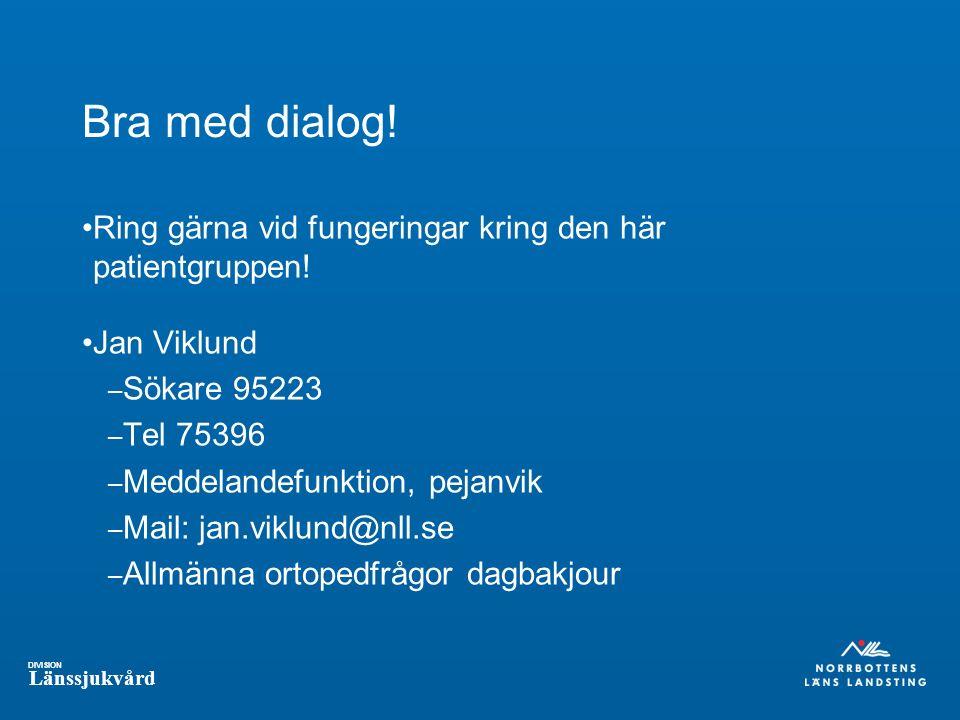 DIVISION Länssjukvård Bra med dialog! Ring gärna vid fungeringar kring den här patientgruppen! Jan Viklund – Sökare 95223 – Tel 75396 – Meddelandefunk
