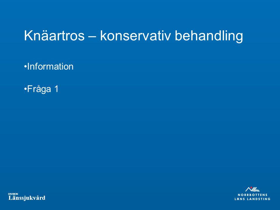 DIVISION Länssjukvård Knäartros – konservativ behandling Information Fråga 1