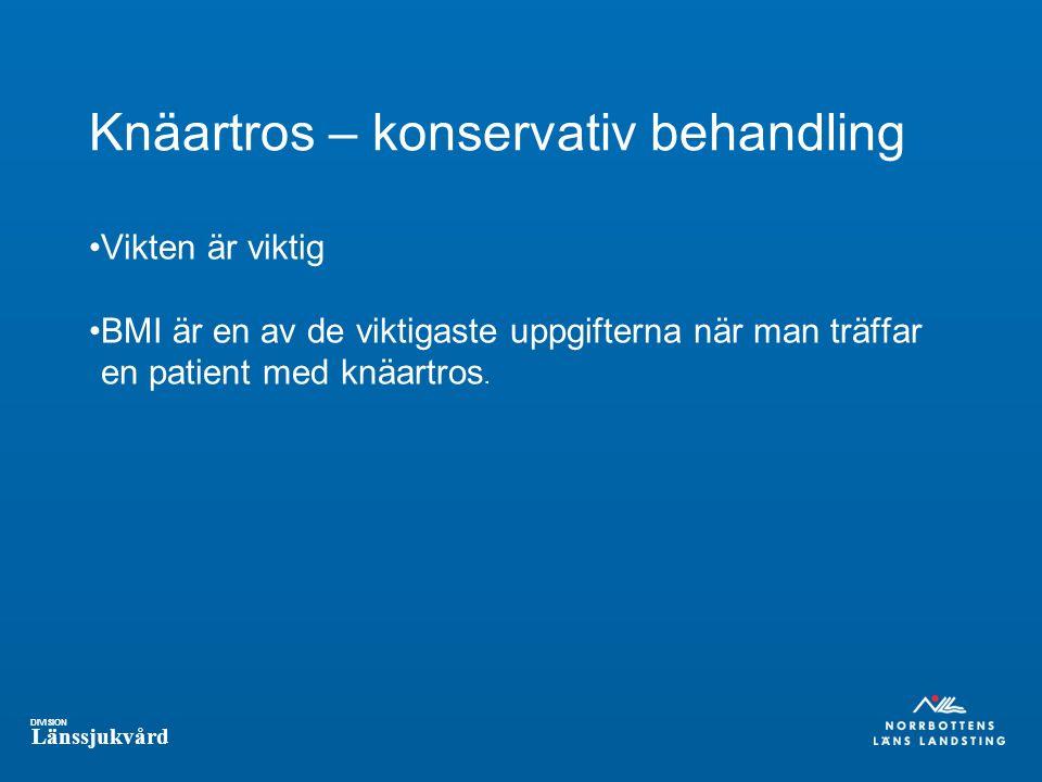 DIVISION Länssjukvård Knäartros – konservativ behandling Vikten är viktig BMI är en av de viktigaste uppgifterna när man träffar en patient med knäartros.