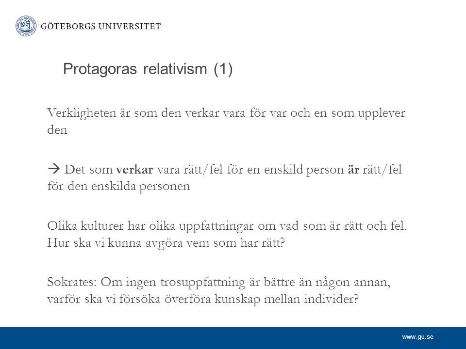 www.gu.se Protagoras relativism (1) Verkligheten är som den verkar vara för var och en som upplever den  Det som verkar vara rätt/fel för en enskild person är rätt/fel för den enskilda personen Olika kulturer har olika uppfattningar om vad som är rätt och fel.