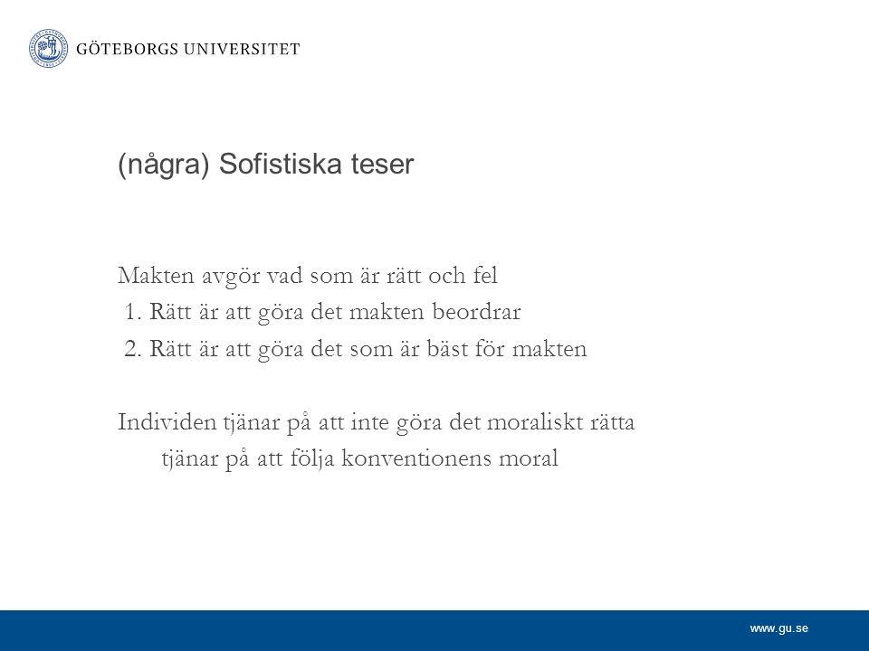 www.gu.se (några) Sofistiska teser Makten avgör vad som är rätt och fel 1.