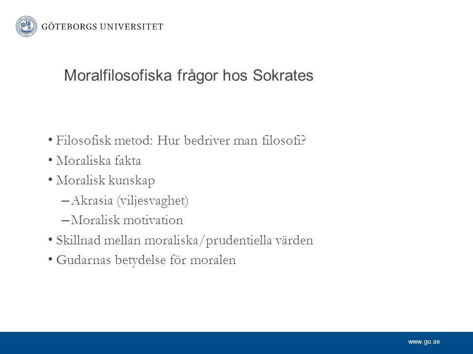 www.gu.se Moralfilosofiska frågor hos Sokrates Filosofisk metod: Hur bedriver man filosofi.