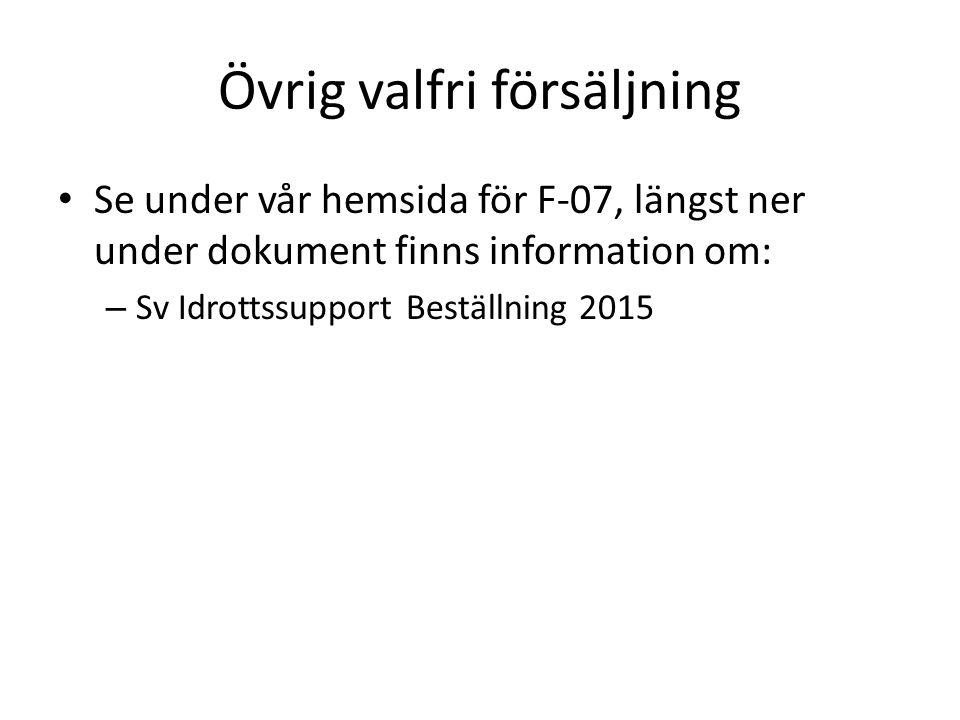 Övrig valfri försäljning Se under vår hemsida för F-07, längst ner under dokument finns information om: – Sv Idrottssupport Beställning 2015