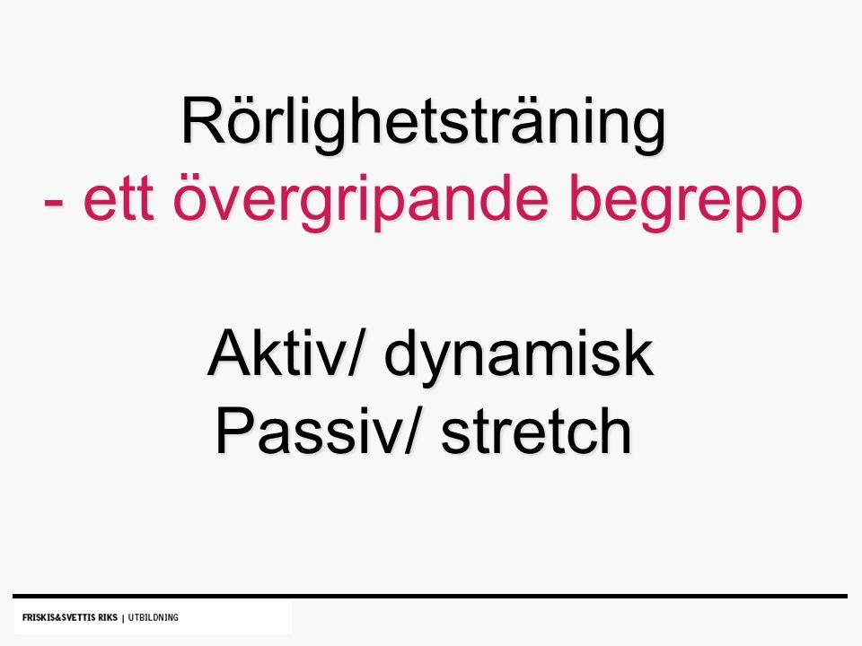 Rörlighetsträning - ett övergripande begrepp Aktiv/ dynamisk Passiv/ stretch