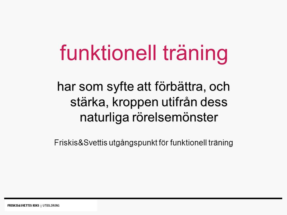 har som syfte att förbättra, och stärka, kroppen utifrån dess naturliga rörelsemönster Friskis&Svettis utgångspunkt för funktionell träning funktionell träning