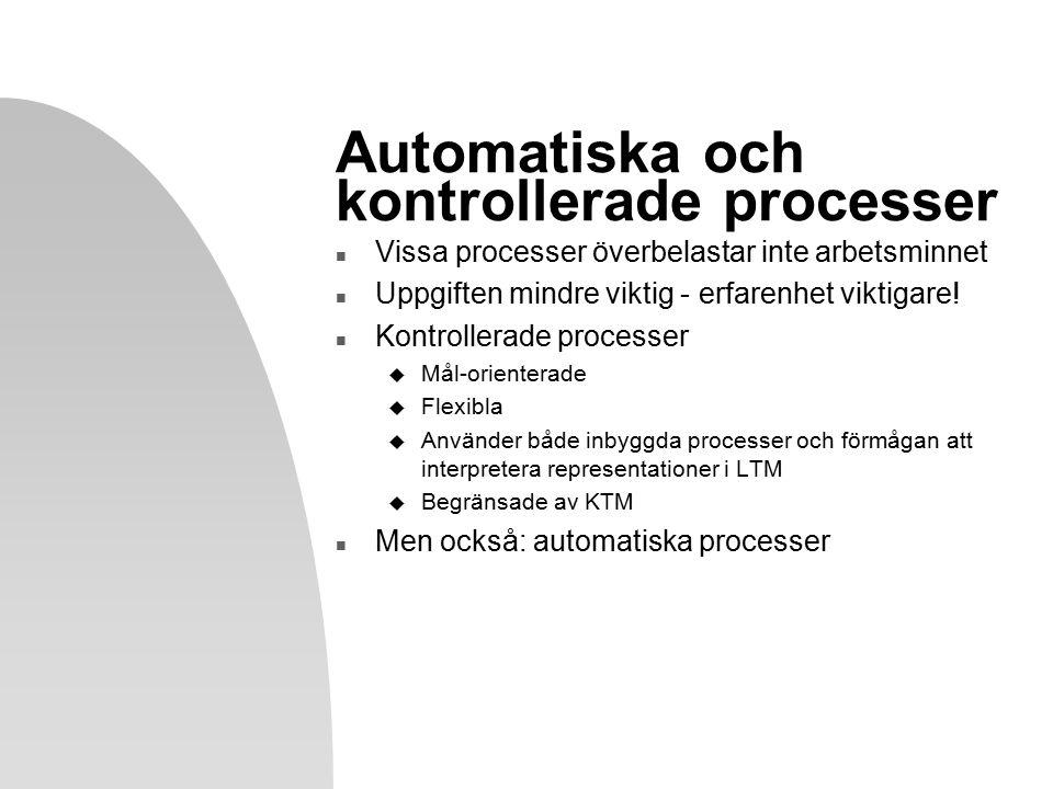 Automatiska och kontrollerade processer n Vissa processer överbelastar inte arbetsminnet n Uppgiften mindre viktig - erfarenhet viktigare.