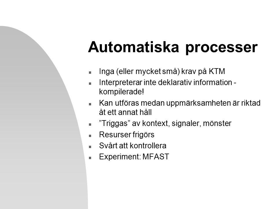 Automatiska processer n Inga (eller mycket små) krav på KTM n Interpreterar inte deklarativ information - kompilerade.