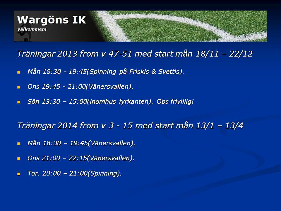 Träningar 2013 from v 47-51 med start mån 18/11 – 22/12 ån 18:30 - 19:45(Spinning på Friskis & Svettis).