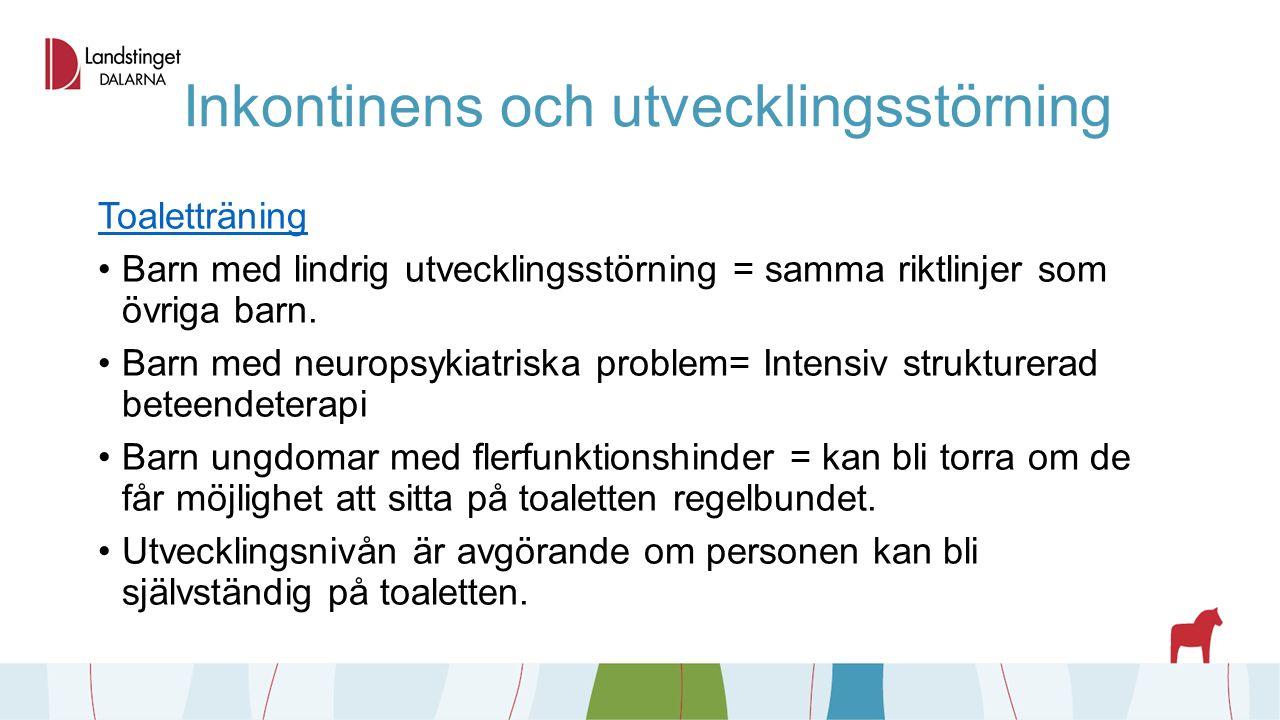 Inkontinens och utvecklingsstörning Toaletträning Barn med lindrig utvecklingsstörning = samma riktlinjer som övriga barn.